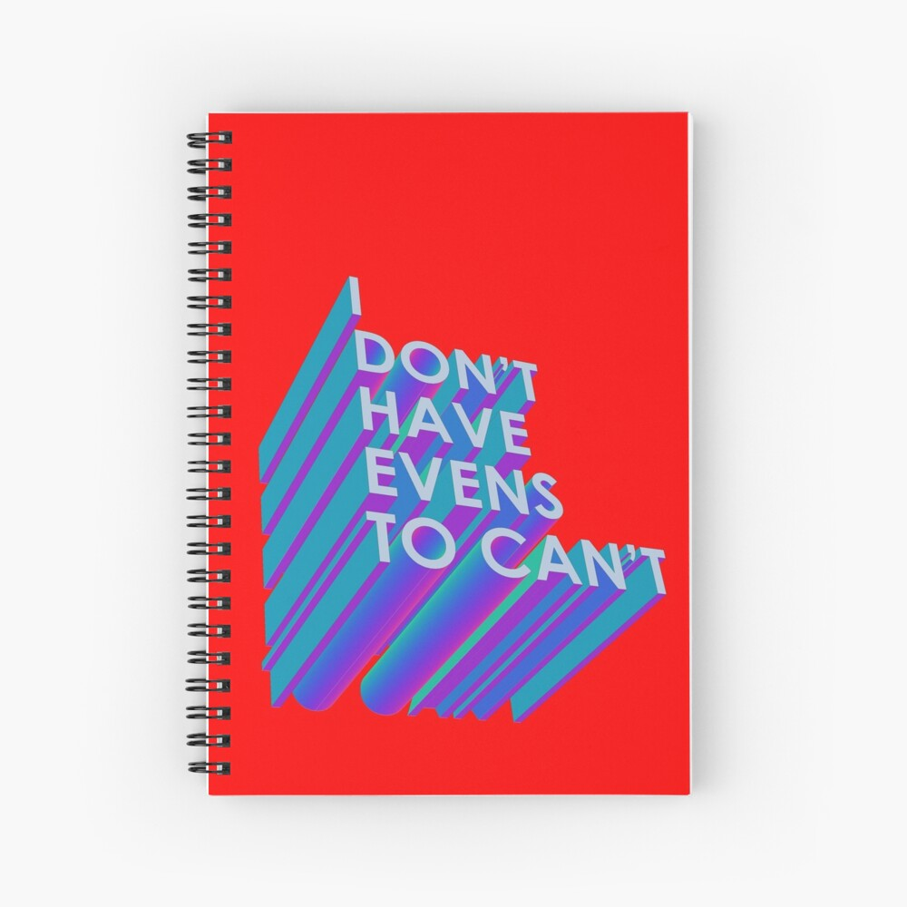 I Don't Have Evens to Can't - Ver 2 Spiral Notebook