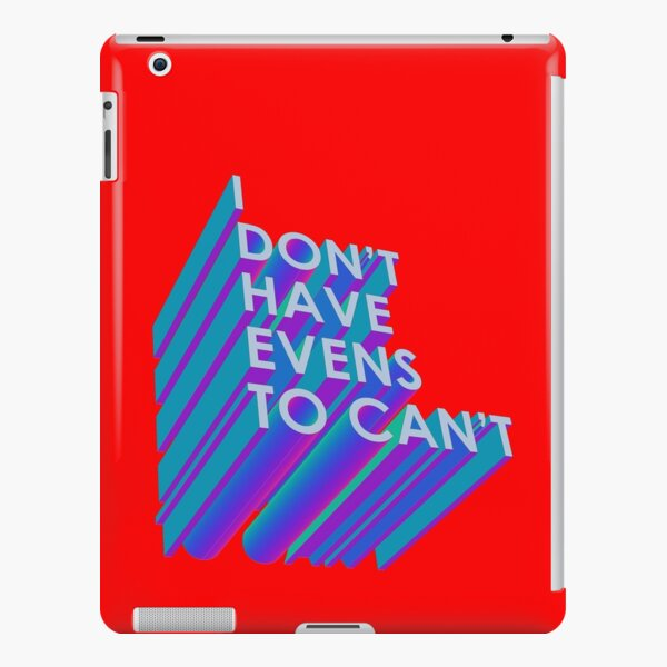 I Don't Have Evens to Can't - Ver 2 iPad Snap Case