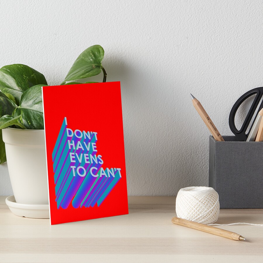 I Don't Have Evens to Can't - Ver 2 Art Board Print