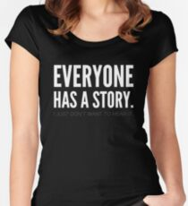 Everyone has a story. I just don't want to hear it. Women's Fitted Scoop T-Shirt