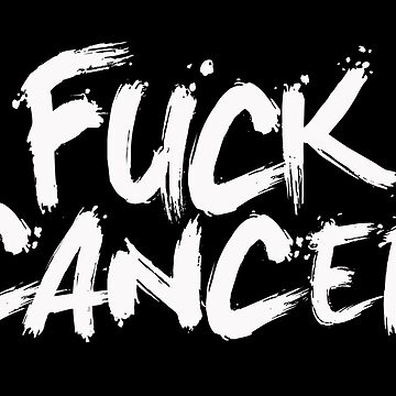 FUCK CANCER by Kzen