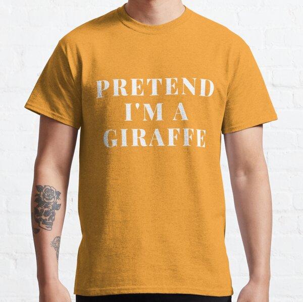 Pretend I'm A Giraffe I Love Giraffe Giraffe Art Print Giraffe Design Giraffe Lover GIft Classic T-Shirt