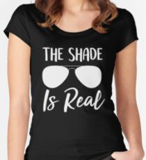 The Shade Is Real Shady Cursive Graphic Tshirt Women's Fitted Scoop T-Shirt