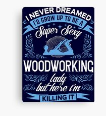 Super Sexy Woodworking Lady Canvas Print