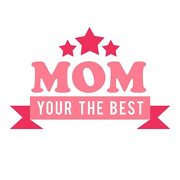 Mom You Are The Best by overstyle