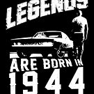 Legends Are Born In 1944 by wantneedlove