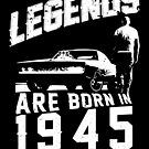 Legends Are Born In 1945 by wantneedlove