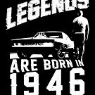 Legends Are Born In 1946 by wantneedlove