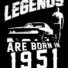 Legends Are Born In 1951 by wantneedlove
