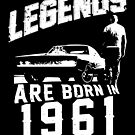 Legends Are Born In 1961 by wantneedlove
