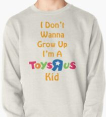 I Don't Wanna Grow Up I'm A Toys R Us Kid  Pullover