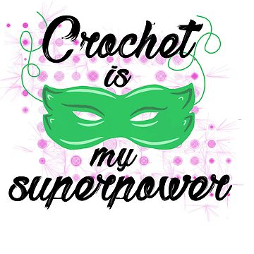 Crochet is my superpower by GamerCrafting