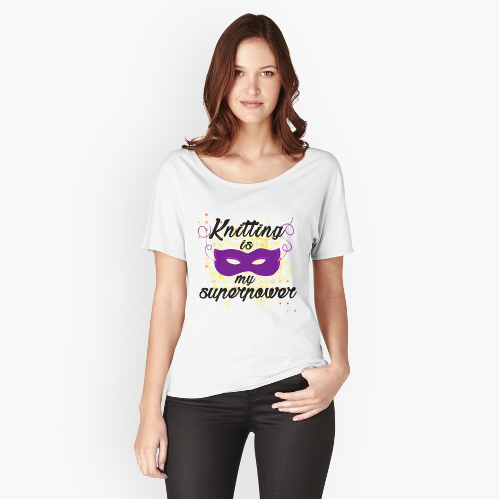 Knitting is my superpower Women's Relaxed Fit T-Shirt Front
