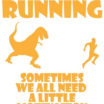 Running Motivation Dinosaur Funny Shirts BY WearYourPassion  by domraf