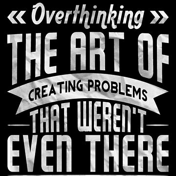 Overthinking The Art Of Creating Problems That Weren't Even There by drakouv