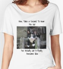Now Take A Second To Hear Me Out I've Really Got an Awesome Idea Cat Women's Relaxed Fit T-Shirt
