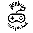 Geeky and Proud by GamerCrafting
