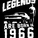Legends Are Born In 1966 by wantneedlove