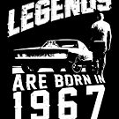 Legends Are Born In 1967 by wantneedlove