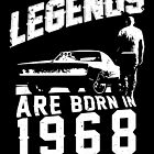 Legends Are Born In 1968 by wantneedlove