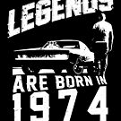 Legends Are Born In 1974 by wantneedlove
