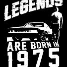 Legends Are Born In 1975 by wantneedlove