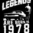 Legends Are Born In 1978 by wantneedlove