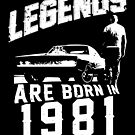 Legends Are Born In 1981 by wantneedlove