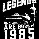 Legends Are Born In 1985 by wantneedlove
