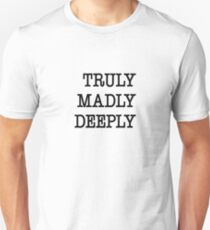Truly madly deeply Unisex T-Shirt