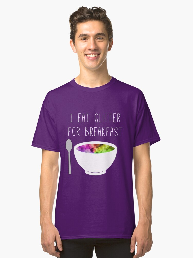 I eat glitter for breakfast Classic T-Shirt Front