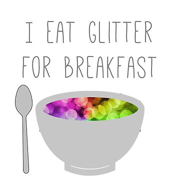 I eat glitter for breakfast by GamerCrafting