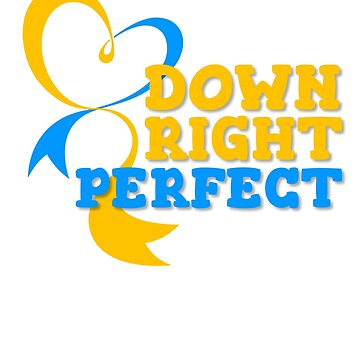 Down Right Perfect - Down Syndrome Awareness by AKandCo