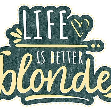 Life is better blonde - funny saying blonde hair by xsylx