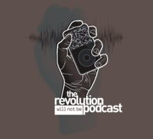 The Revolution Will Not Be Podcast