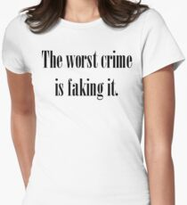The worst crime is faking it Shirt Women's Fitted T-Shirt