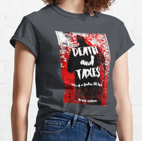 Death and Taxes - Tales of a Badass IRS Agent Classic T-Shirt