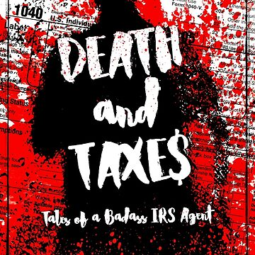 Death and Taxes - Tales of a Badass IRS Agent by redtutto