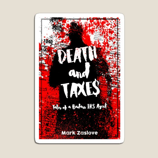 Death and Taxes - Tales of a Badass IRS Agent Magnet