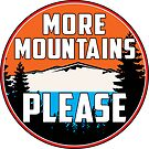 More Mountains Please Hiking Outdoors Climbing Camping Nature Lover by MyHandmadeSigns