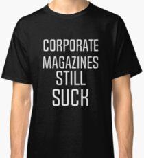 Corporate magazines still suck T-shirt Classic T-Shirt