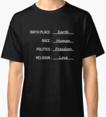 Birth Place Earth Race Human Politics Freedom Love T-Shirt Classic T-Shirt