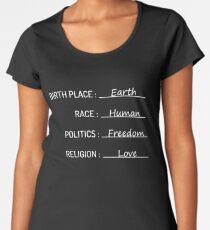 Birth Place Earth Race Human Politics Freedom Love T-Shirt Women's Premium T-Shirt