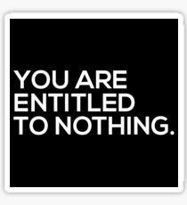 You Are Entitled To Nothing Sticker