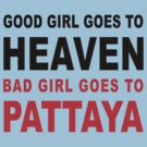 GOOD GIRL GOES TO HEAVEN BAD GIRL GOES TO PATTAYA by iloveisaan