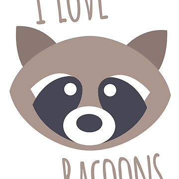 I Love Racoons by CataRedBubble
