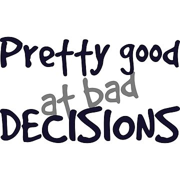 Pretty Good At Bad Decisions T Shirt - Carefree Tee by FordBros