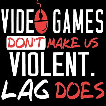 Video Games: Don't Make Us Violent Lag Does by drakouv