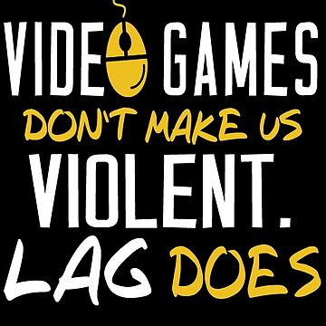 Video Games Shirt: Don't Make Us Violent Lag Does by drakouv