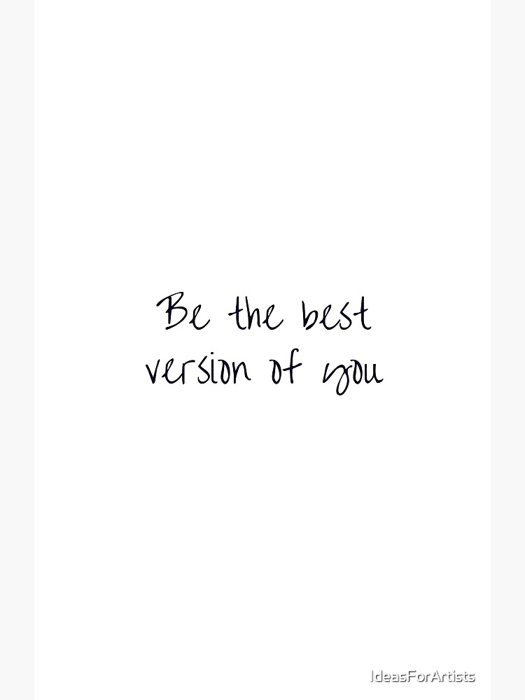 BE THE BEST VERSION OF YOU by IdeasForArtists